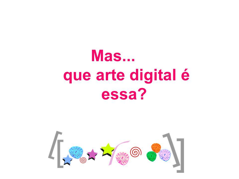 Mas... que arte digital é essa?