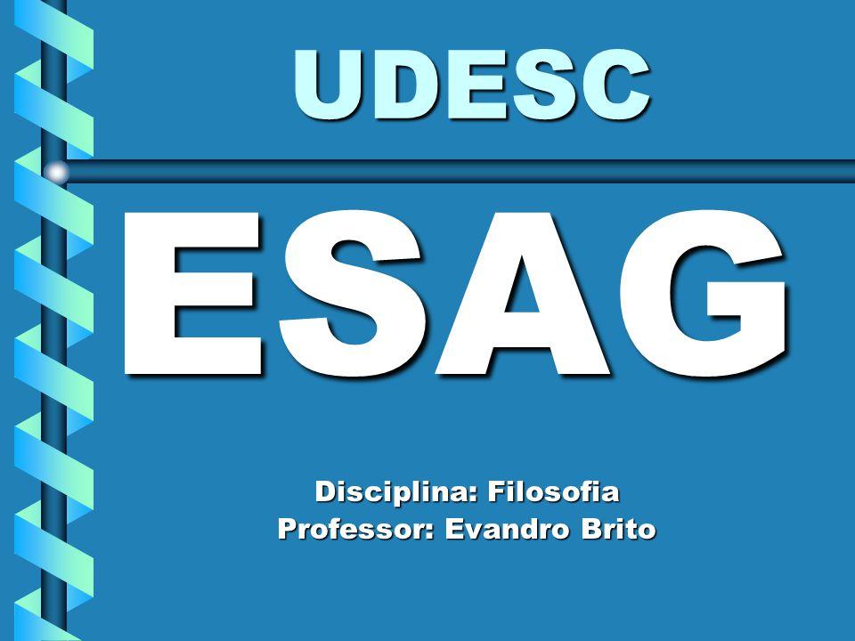 UDESC – ESAG FILOSOFIA EMENTA Fundamentos da filosofia.Fundamentos da filosofia.