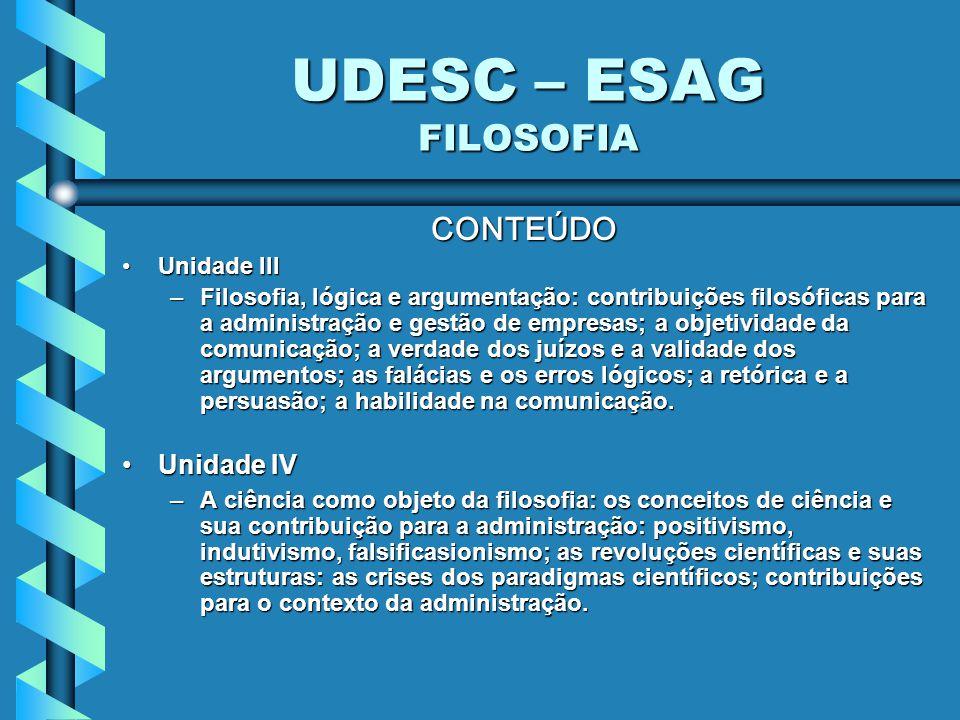 UDESC – ESAG FILOSOFIA AVALIAÇÃO Método: Método: –provas individuais e trabalhos (seminários, pesquisas de campo e exercícios) individuais e/ou em grupo.