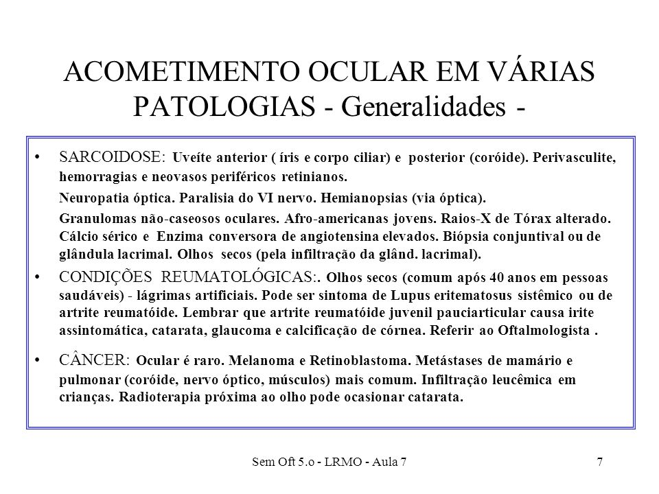 Sem Oft 5.o - LRMO - Aula 77 SARCOIDOSE: Uveíte anterior ( íris e corpo ciliar) e posterior (coróide). Perivasculite, hemorragias e neovasos periféric