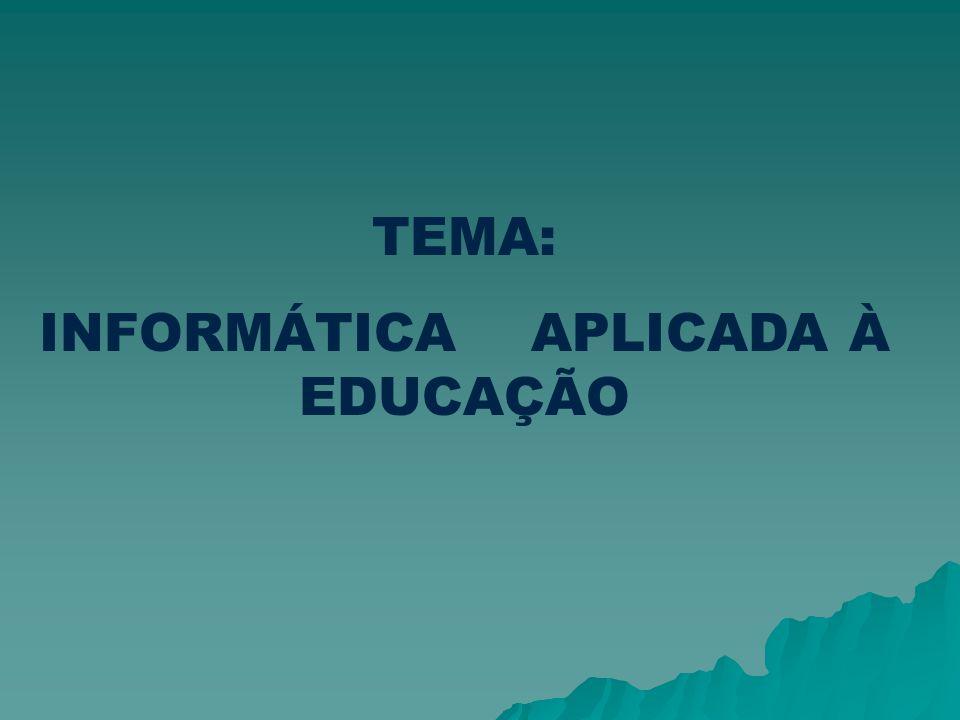 TEMA: INFORMÁTICA APLICADA À EDUCAÇÃO