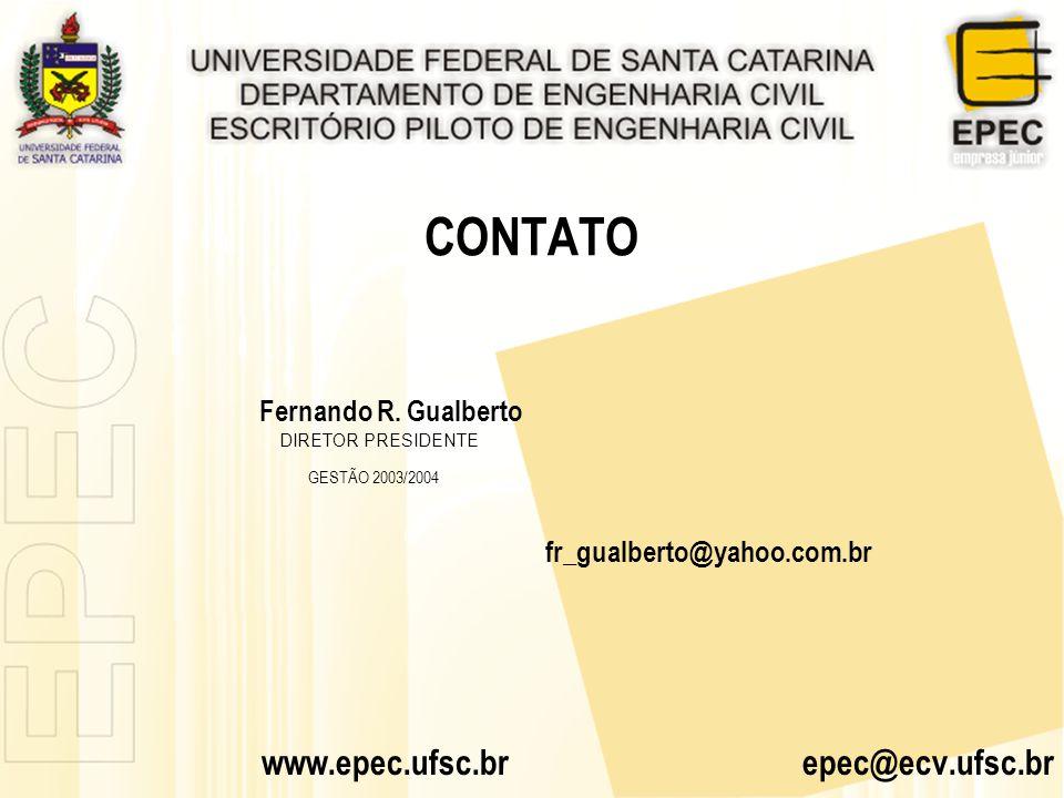 CONTATO Fernando R. Gualberto DIRETOR PRESIDENTE GESTÃO 2003/2004 fr_gualberto@yahoo.com.br www.epec.ufsc.br epec@ecv.ufsc.br