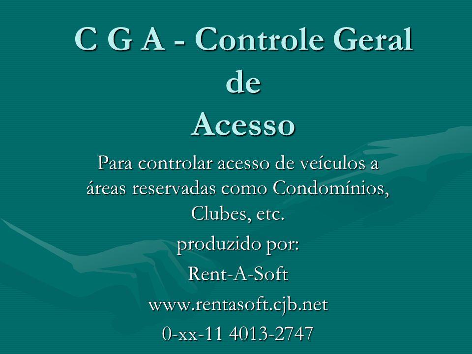C G A - Controle Geral de Acesso Para controlar acesso de veículos a áreas reservadas como Condomínios, Clubes, etc. produzido por: Rent-A-Softwww.ren