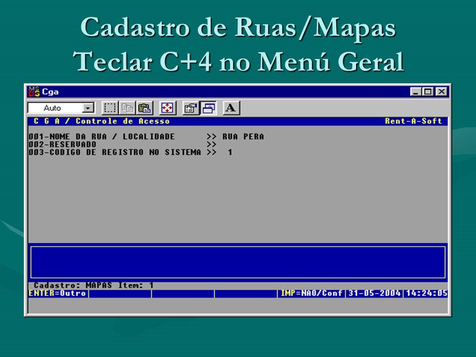 Cadastro de Ruas/Mapas Teclar C+4 no Menú Geral