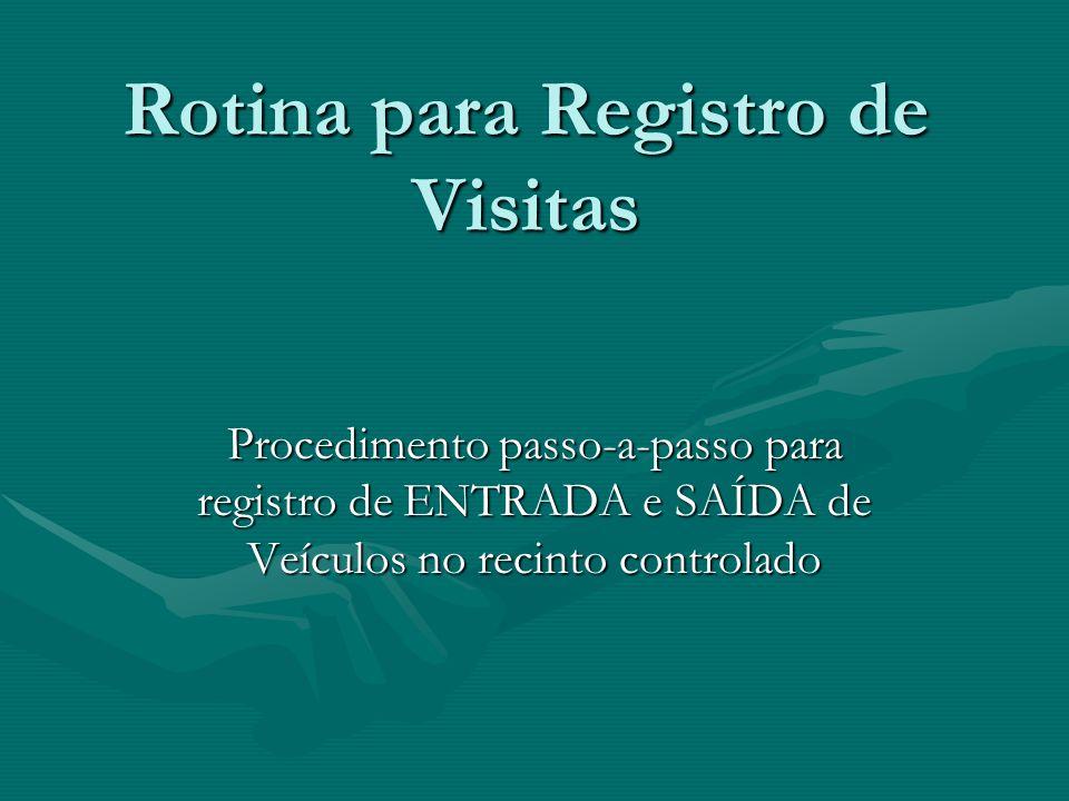 C G A Rotina para Registro de Visitas Procedimento passo-a-passo para registro de ENTRADA e SAÍDA de Veículos no recinto controlado