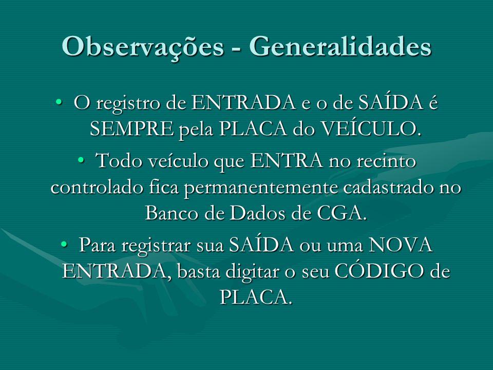 Observações - Generalidades O registro de ENTRADA e o de SAÍDA é SEMPRE pela PLACA do VEÍCULO.O registro de ENTRADA e o de SAÍDA é SEMPRE pela PLACA d