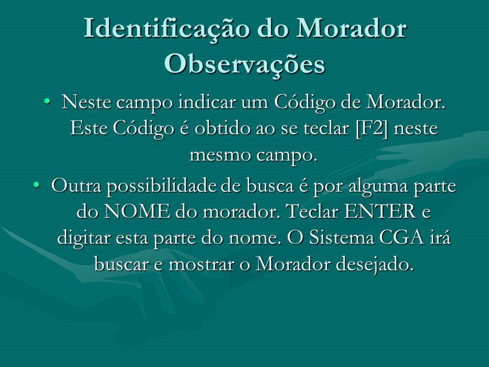 Identificação do Morador Observações Neste campo indicar um Código de Morador. Este Código é obtido ao se teclar [F2] neste mesmo campo.Neste campo in