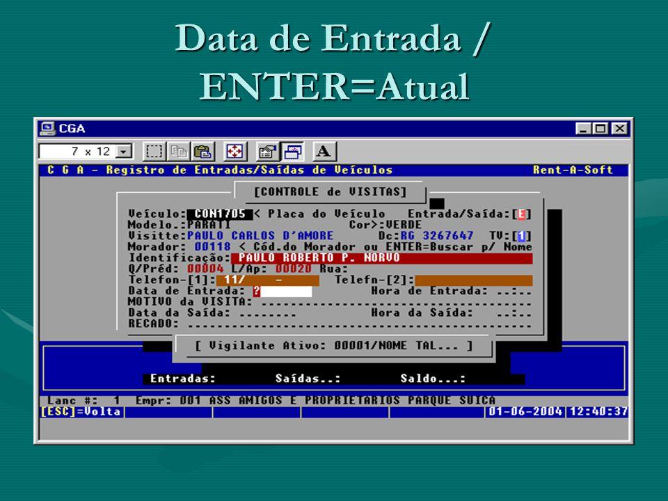 Data de Entrada / ENTER=Atual