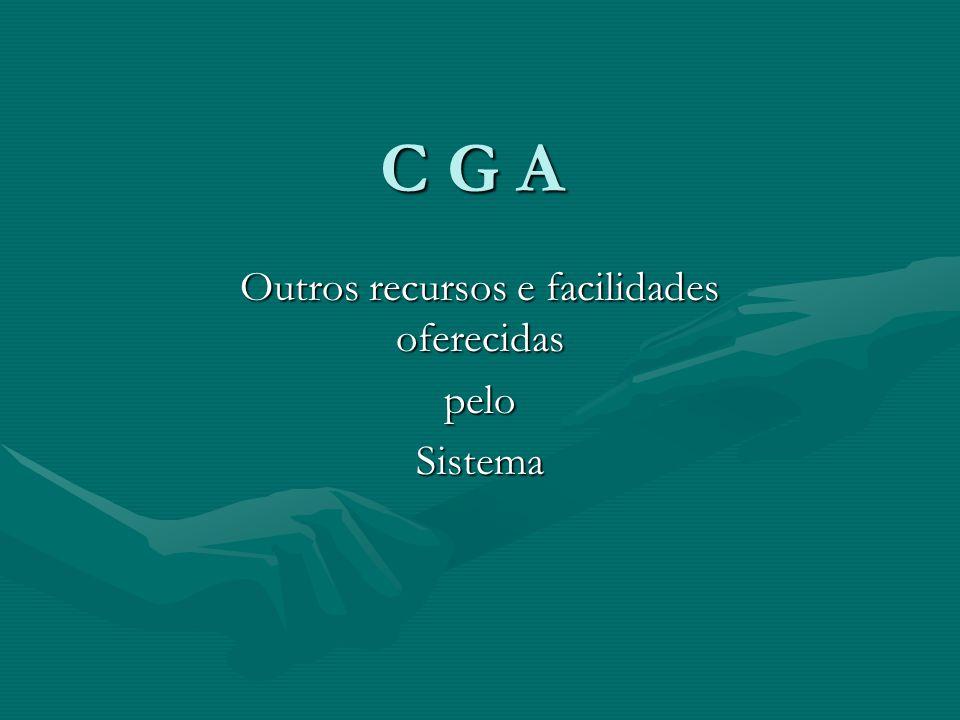C G A Outros recursos e facilidades oferecidas peloSistema