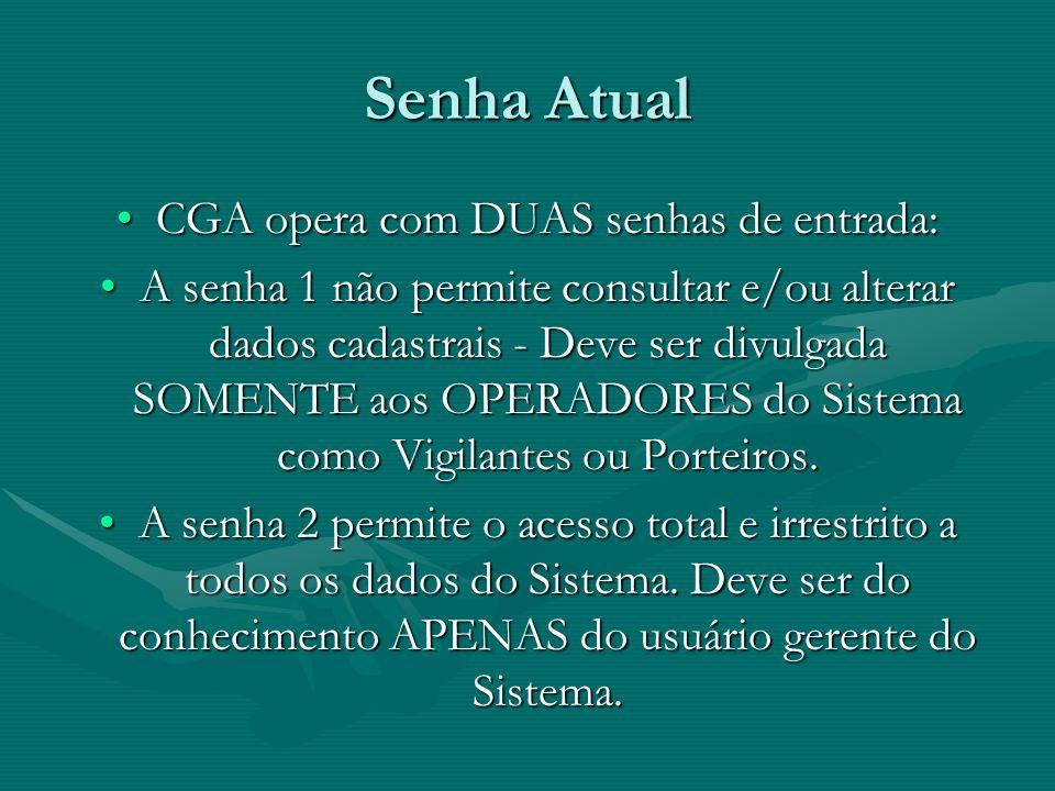 Senha Atual CGA opera com DUAS senhas de entrada:CGA opera com DUAS senhas de entrada: A senha 1 não permite consultar e/ou alterar dados cadastrais -