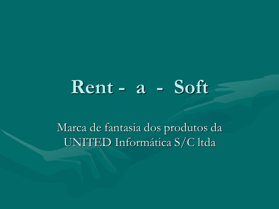 Rent - a - Soft Marca de fantasia dos produtos da UNITED Informática S/C ltda