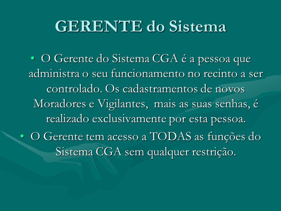 GERENTE do Sistema O Gerente do Sistema CGA é a pessoa que administra o seu funcionamento no recinto a ser controlado. Os cadastramentos de novos Mora
