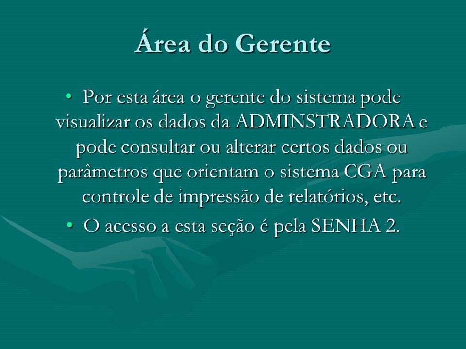 Área do Gerente Por esta área o gerente do sistema pode visualizar os dados da ADMINSTRADORA e pode consultar ou alterar certos dados ou parâmetros qu