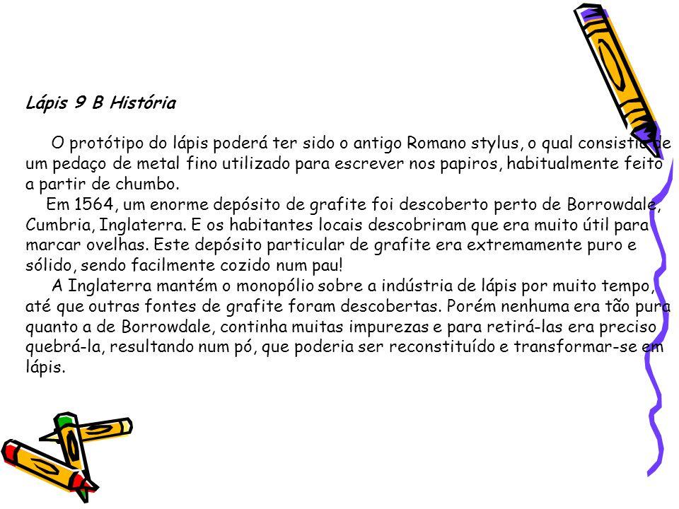 Lápis 9 B História O protótipo do lápis poderá ter sido o antigo Romano stylus, o qual consistia de um pedaço de metal fino utilizado para escrever no