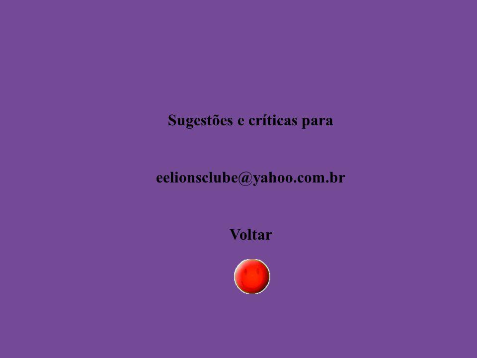 Sugestões e críticas para eelionsclube@yahoo.com.br Voltar