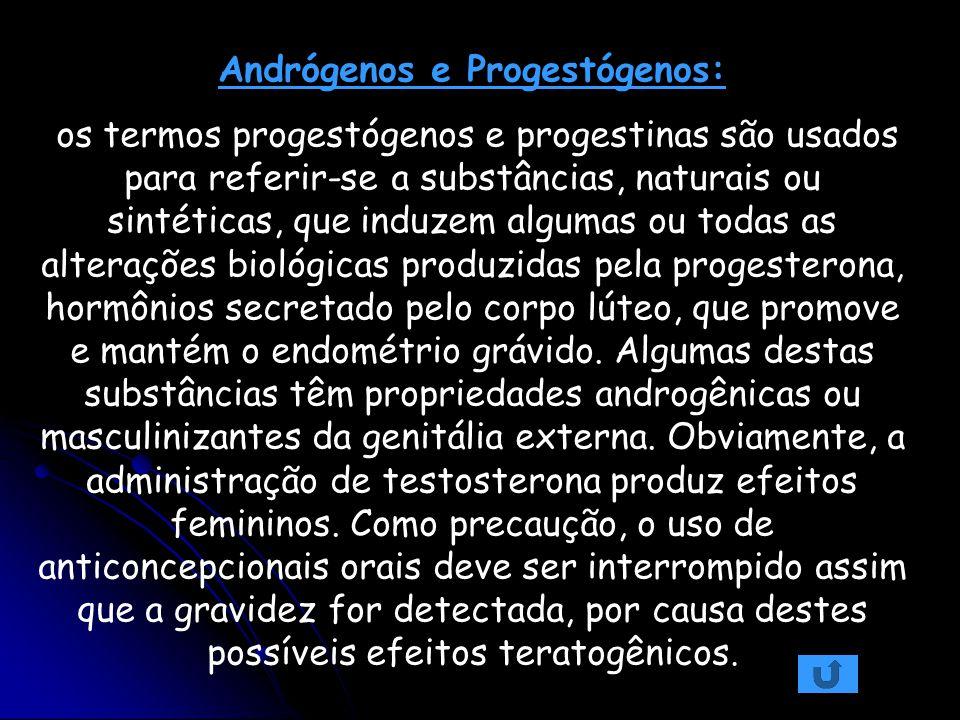 Andrógenos e Progestógenos: os termos progestógenos e progestinas são usados para referir-se a substâncias, naturais ou sintéticas, que induzem alguma