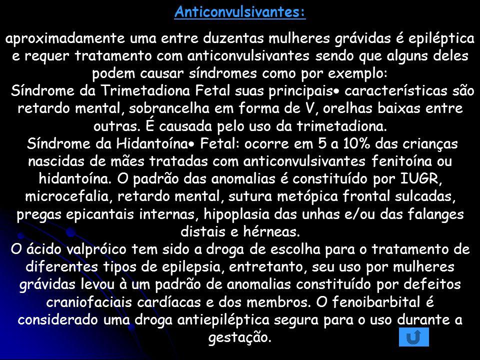 Anticonvulsivantes: aproximadamente uma entre duzentas mulheres grávidas é epiléptica e requer tratamento com anticonvulsivantes sendo que alguns dele