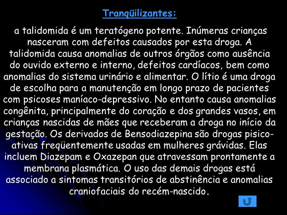 Tranqüilizantes: a talidomida é um teratógeno potente. Inúmeras crianças nasceram com defeitos causados por esta droga. A talidomida causa anomalias d