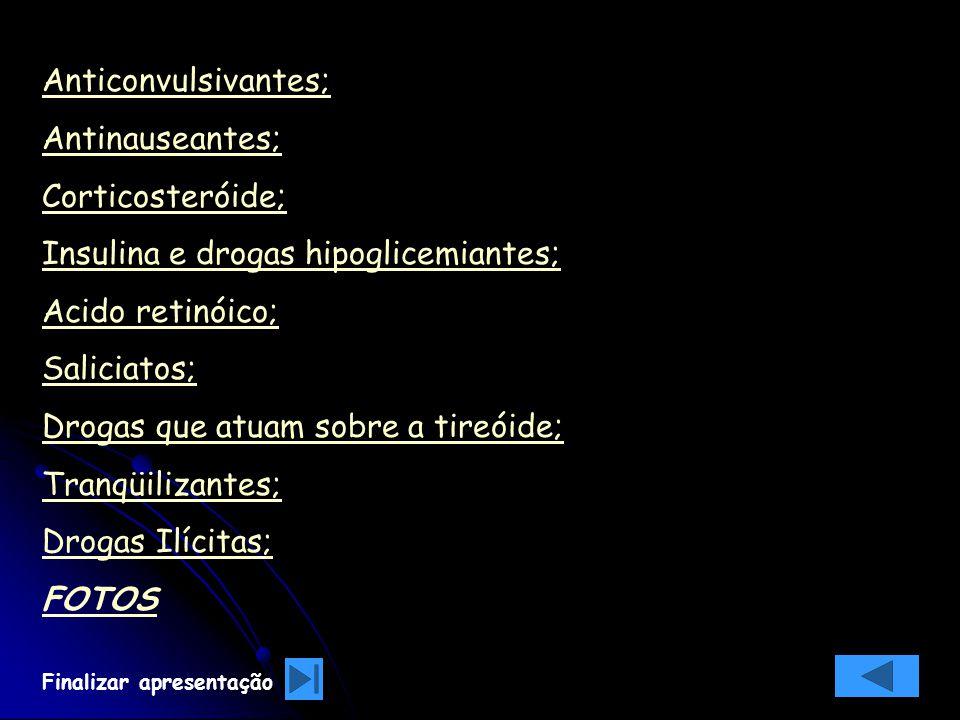 Anticonvulsivantes; Antinauseantes; Corticosteróide; Insulina e drogas hipoglicemiantes; Acido retinóico; Saliciatos; Drogas que atuam sobre a tireóid