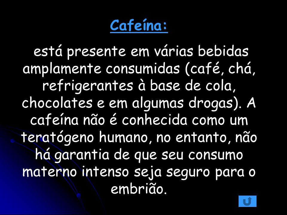 Cafeína: está presente em várias bebidas amplamente consumidas (café, chá, refrigerantes à base de cola, chocolates e em algumas drogas). A cafeína nã