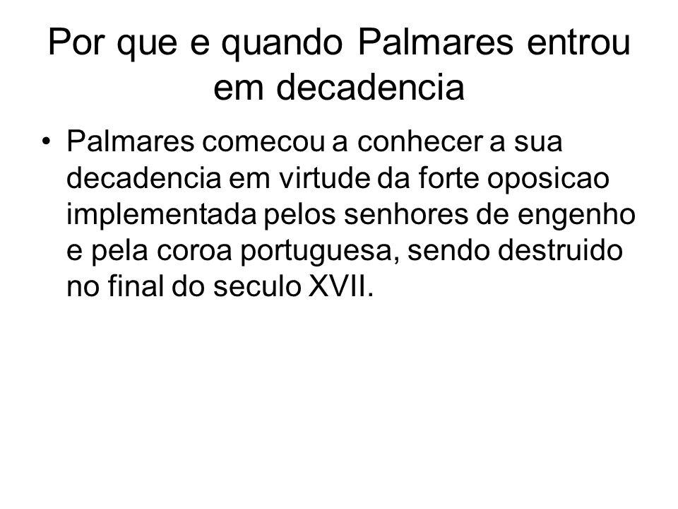 Por que e quando Palmares entrou em decadencia Palmares comecou a conhecer a sua decadencia em virtude da forte oposicao implementada pelos senhores d