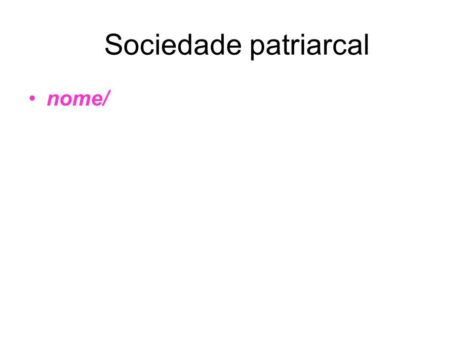 Sociedade patriarcal nome/