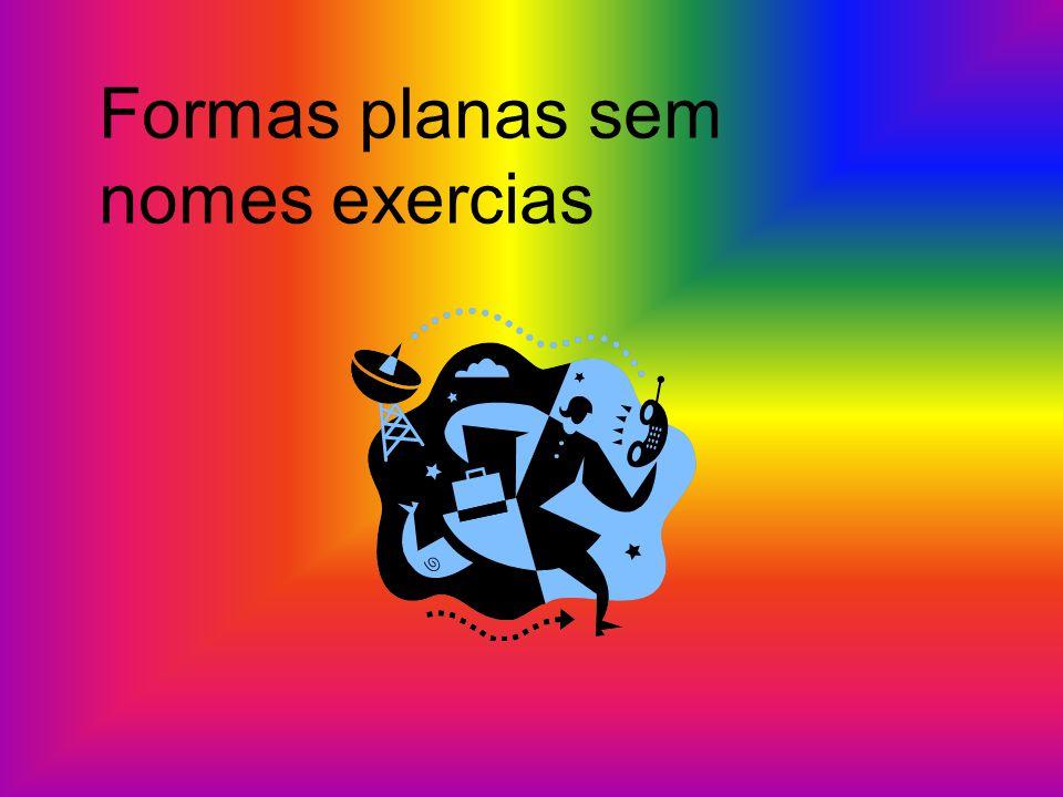 Formas planas sem nomes exercias
