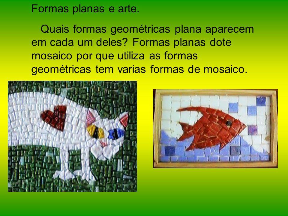 Formas planas e arte. Quais formas geométricas plana aparecem em cada um deles? Formas planas dote mosaico por que utiliza as formas geométricas tem v