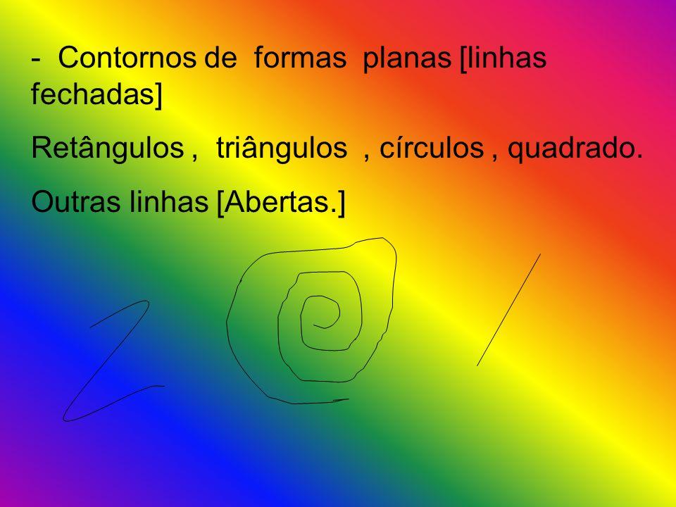 - Contornos de formas planas [linhas fechadas] Retângulos, triângulos, círculos, quadrado. Outras linhas [Abertas.]