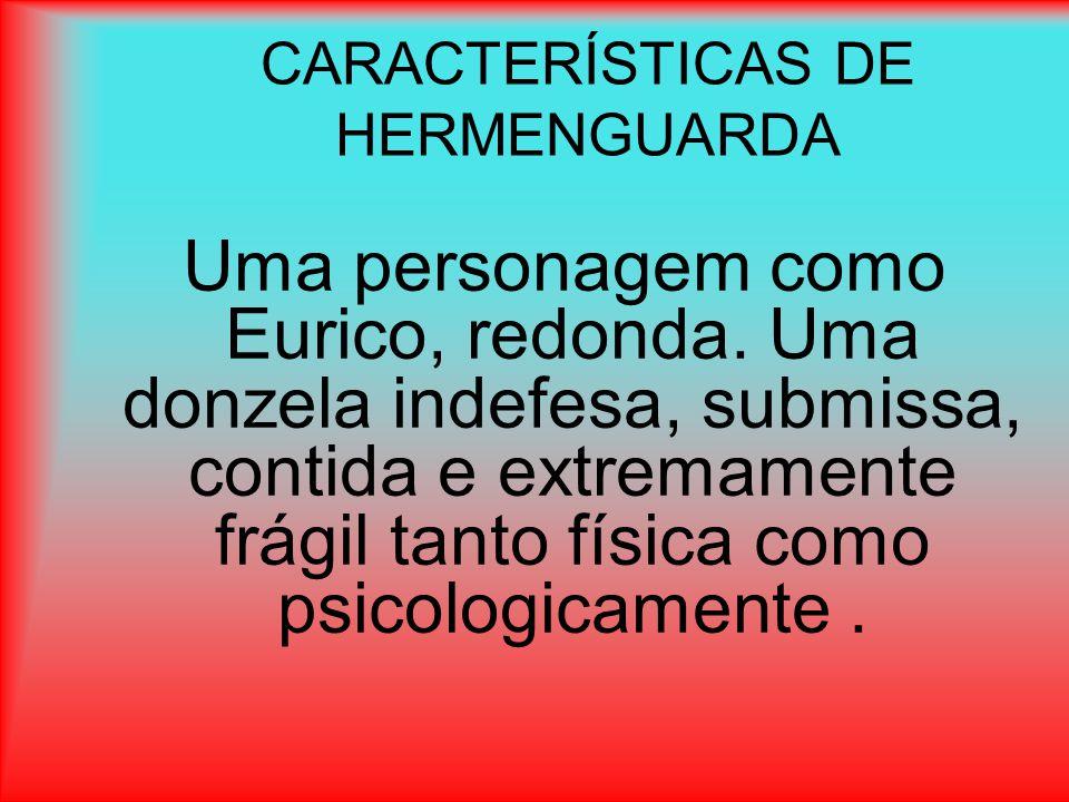 CARACTERÍSTICAS DE HERMENGUARDA Uma personagem como Eurico, redonda.