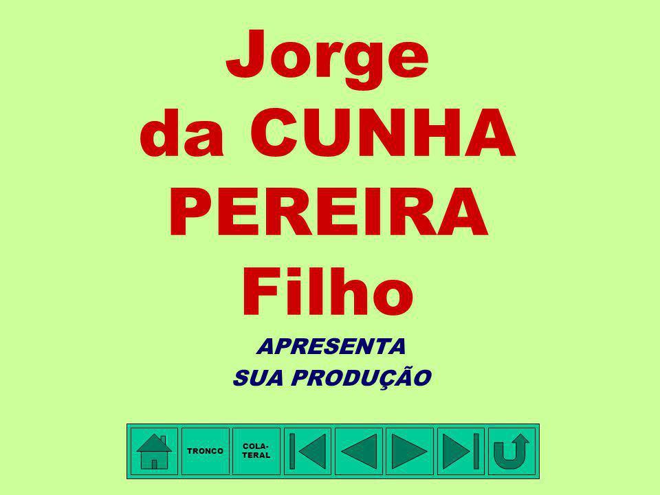 Jorge da CUNHA PEREIRA Filho APRESENTA SUA PRODUÇÃO TRONCO COLA- TERAL