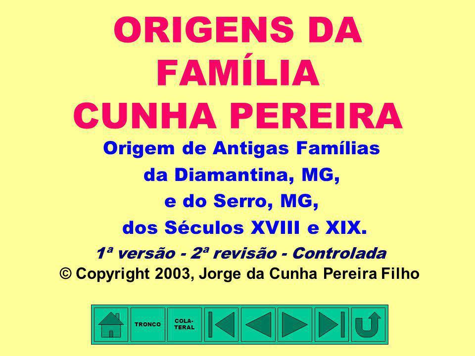 ORIGENS DA FAMÍLIA CUNHA PEREIRA Origem de Antigas Famílias da Diamantina, MG, e do Serro, MG, dos Séculos XVIII e XIX.