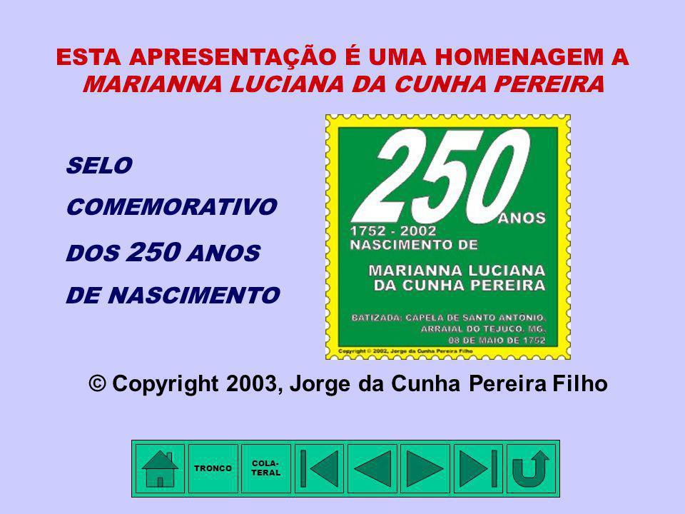 SELO COMEMORATIVO DOS 250 ANOS DE NASCIMENTO ESTA APRESENTAÇÃO É UMA HOMENAGEM A MARIANNA LUCIANA DA CUNHA PEREIRA © Copyright 2003, Jorge da Cunha Pereira Filho TRONCO COLA- TERAL