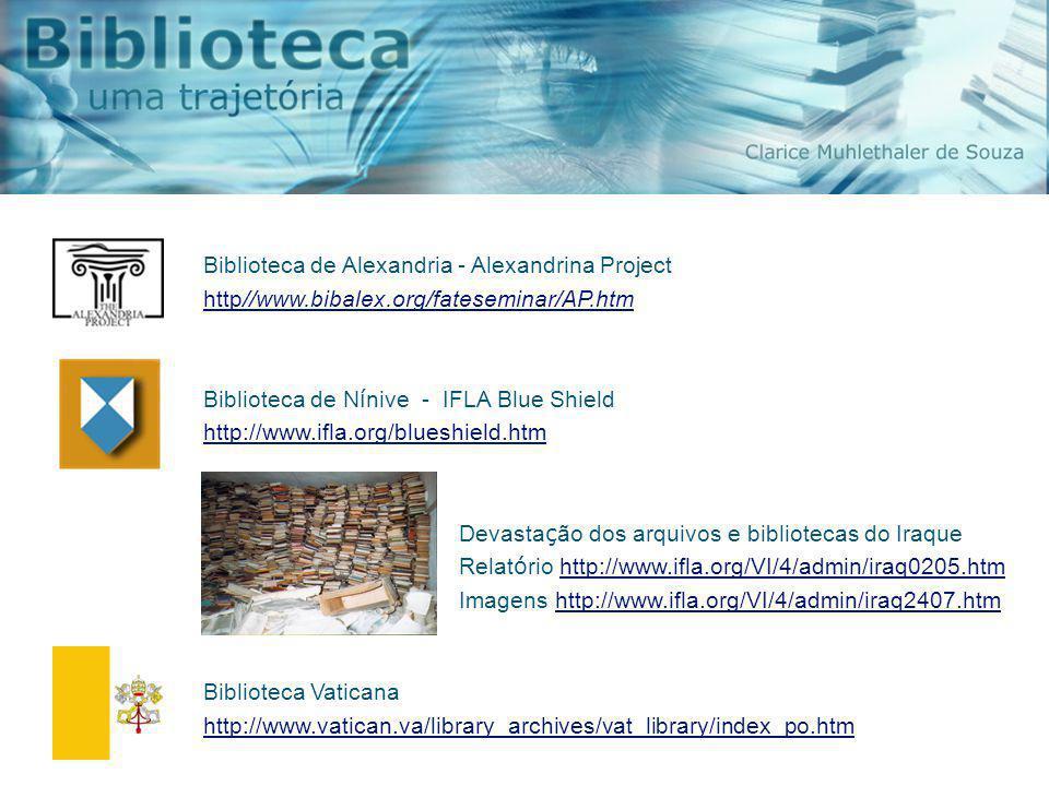 Biblioteca de Alexandria - Alexandrina Project http//www.bibalex.org/fateseminar/AP.htm Biblioteca de N í nive - IFLA Blue Shield http://www.ifla.org/