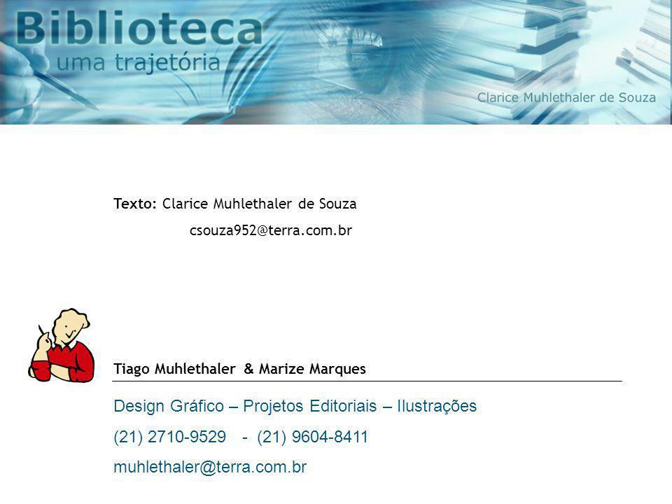 Tiago Muhlethaler & Marize Marques Design Gráfico – Projetos Editoriais – Ilustrações (21) 2710-9529 - (21) 9604-8411 muhlethaler@terra.com.br Texto: