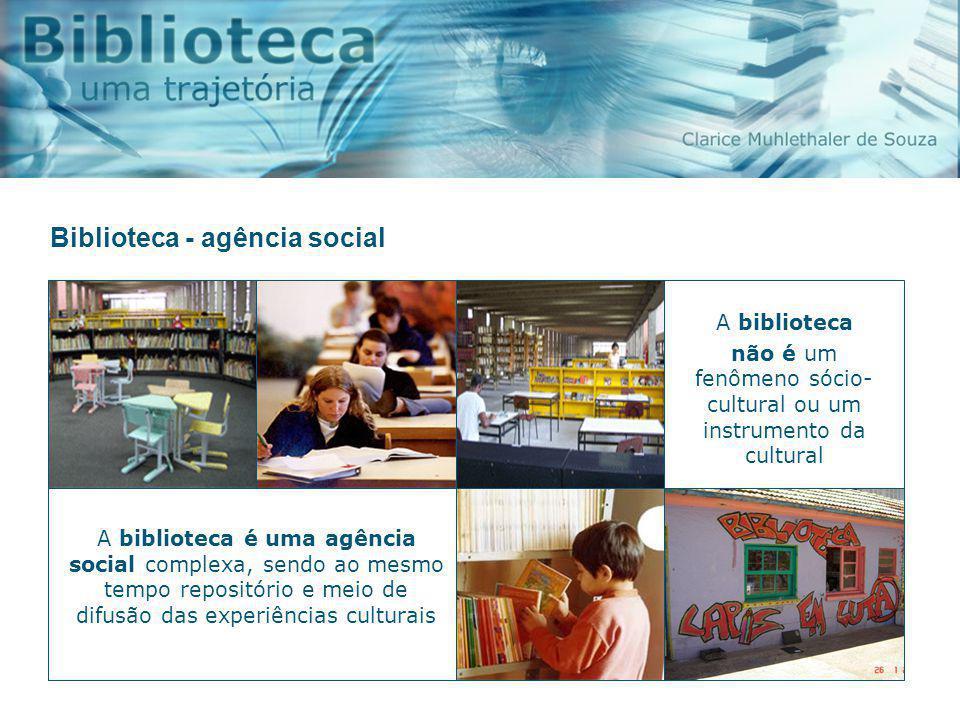 A biblioteca é uma agência social criada para atender as necessidades da instituição à qual estiver subordinada. As institui ç ões sociais são gerador