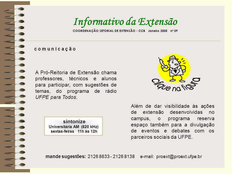 Informativo da Extensão COORDENAÇÃO SETORIAL DE EXTENSÃO - CCB Janeiro 2005 nº 09