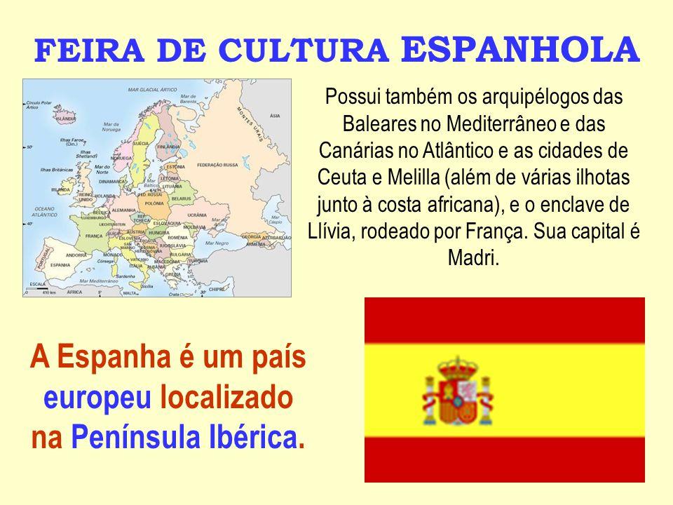 FEIRA DE CULTURA ESPANHOLA A Espanha é um país europeu localizado na Península Ibérica.