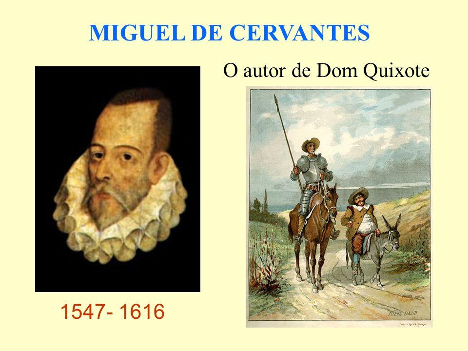 MIGUEL DE CERVANTES 1547- 1616 O autor de Dom Quixote