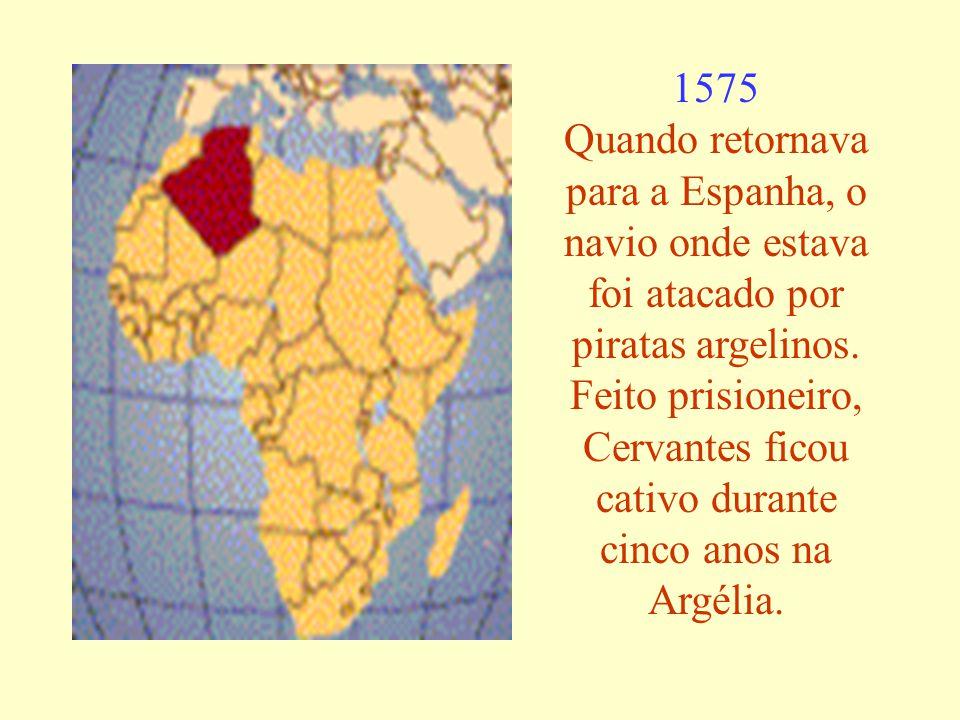 1575 Quando retornava para a Espanha, o navio onde estava foi atacado por piratas argelinos.