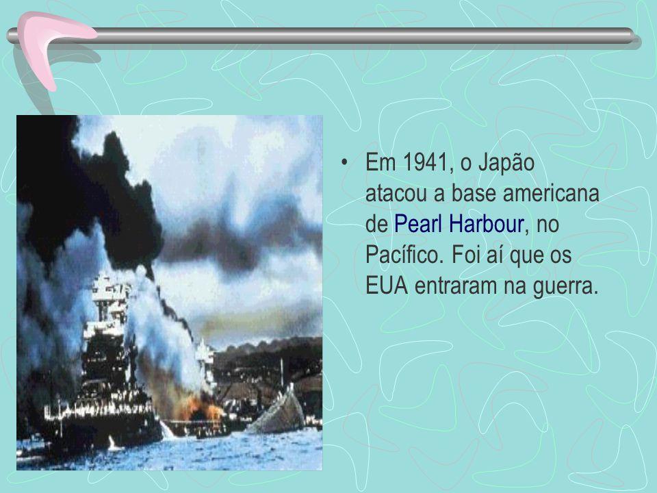 Em 1941, o Japão atacou a base americana de Pearl Harbour, no Pacífico.