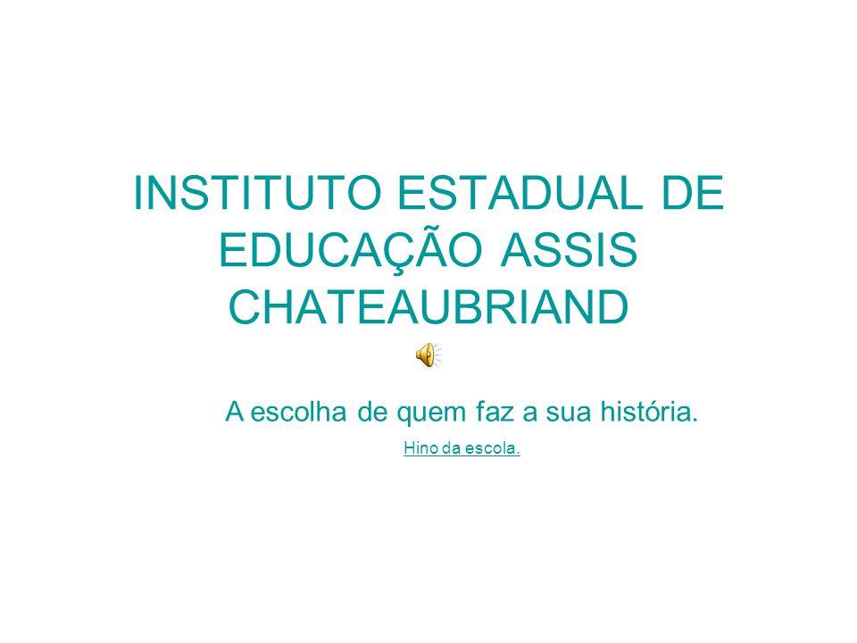 INSTITUTO ESTADUAL DE EDUCAÇÃO ASSIS CHATEAUBRIAND A escolha de quem faz a sua história.