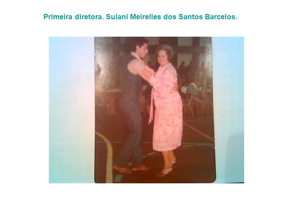 Primeira diretora. Sulani Meirelles dos Santos Barcelos.
