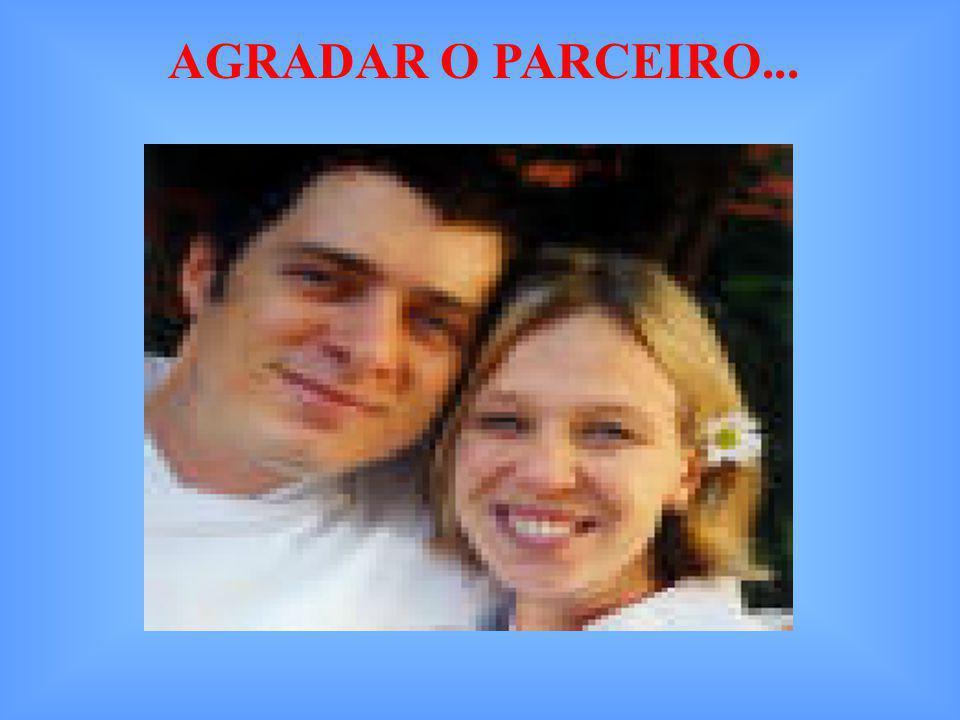 AGRADAR O PARCEIRO...