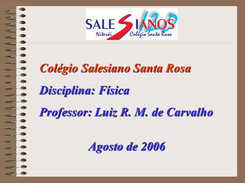Colégio Salesiano Santa Rosa Disciplina: Física Professor: Luiz R. M. de Carvalho Agosto de 2006