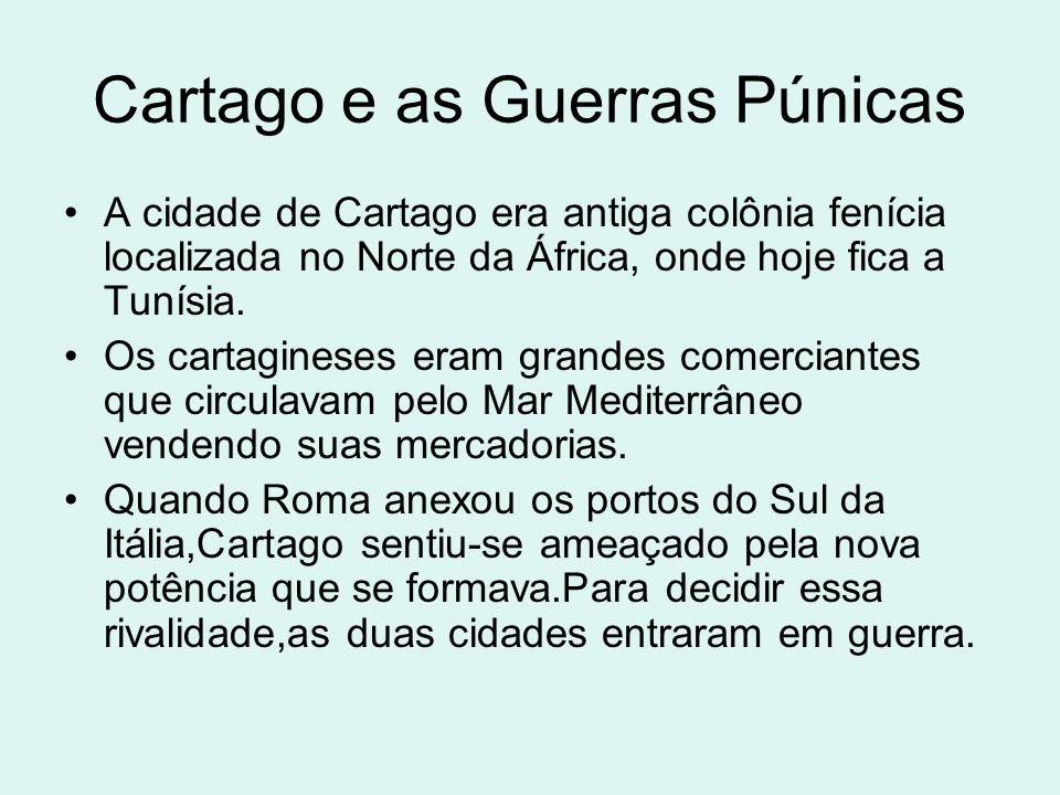 Cartago e as Guerras Púnicas A cidade de Cartago era antiga colônia fenícia localizada no Norte da África, onde hoje fica a Tunísia. Os cartagineses e