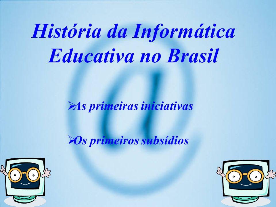 História da Informática Educativa no Brasil As primeiras iniciativas Os primeiros subsídios
