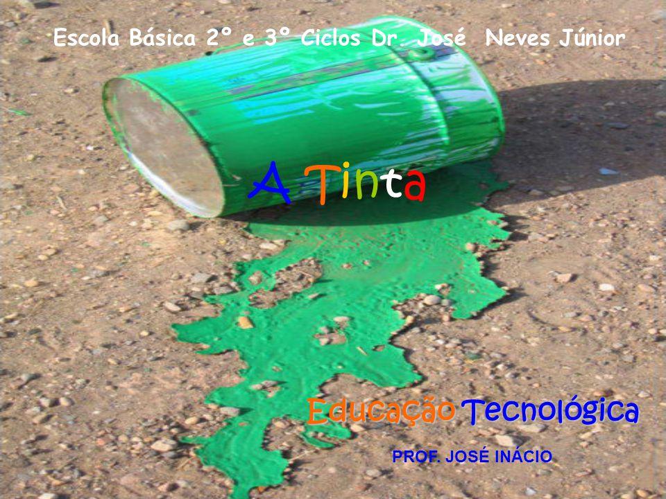 Escola Básica 2º e 3º Ciclos Dr. José Neves Júnior A Tinta Educação Tecnológica Educação Tecnológica PROF. JOSÉ INÁCIO