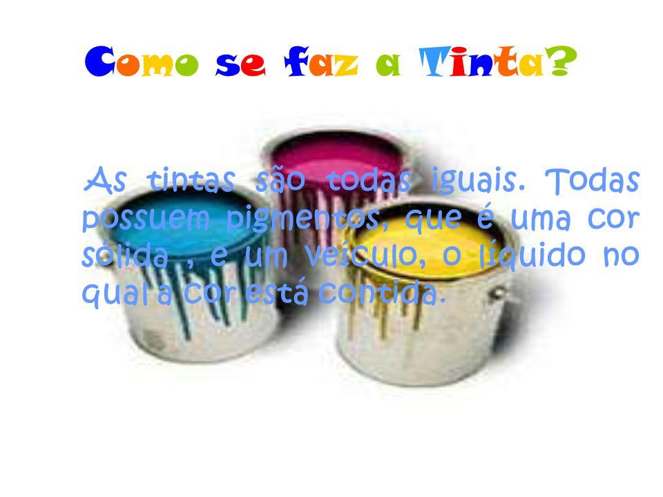 Como se faz a Tinta?Como se faz a Tinta? As tintas são todas iguais. Todas possuem pigmentos, que é uma cor sólida, e um veículo, o líquido no qual a