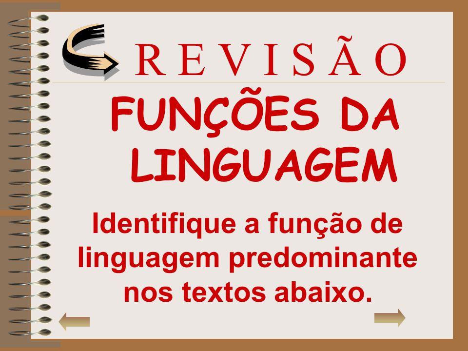 FUNÇÕES DA LINGUAGEM R E V I S Ã O Identifique a função de linguagem predominante nos textos abaixo.